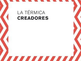 La Térmica CREADORES 2017